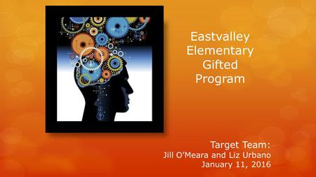 Target Team: Jill O'Meara and Liz Urbano January 11, 2016 Eastvalley Elementary Gifted Program.