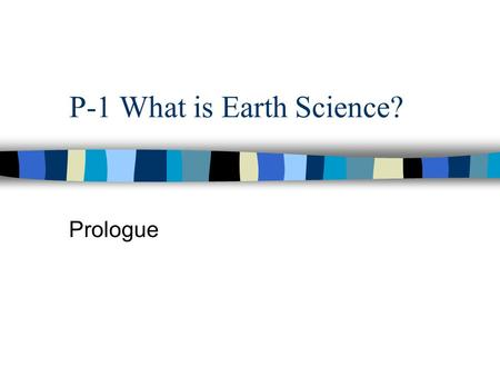 P-1 What is Earth Science? Prologue. 12:30 PM February 10, 2016 Intro to Earth Science Keys to Success Always be prepared. Always bring you –Notebook.