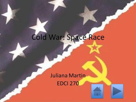 Cold War: Space Race Juliana Martin EDCI 270. Background American Side Russian Side Quiz The Follow-Up.
