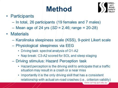 Method Participants –In total, 26 participants (19 females and 7 males) –Mean age of 24 yrs (SD = 2.46; range = 20-28) Materials –Karolinska sleepiness.