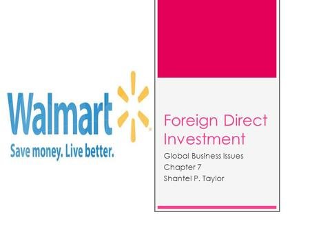 Foreign Direct Investment Global Business Issues Chapter 7 Shantel P. Taylor.
