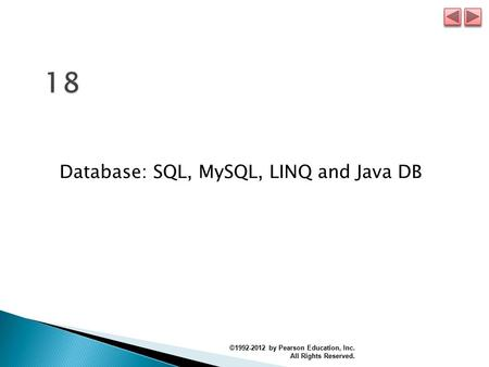 Database: SQL, MySQL, LINQ and Java DB ©1992-2012 by Pearson Education, Inc. All Rights Reserved.