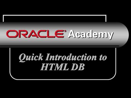 Quick Introduction to HTML DB. Accessing HTML DB There are two ways to access HTML DB 1.In the ilearning curriculum, select the red boxed arrow that appears.