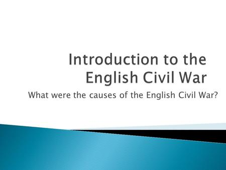 What were the causes of the English Civil War?.  Parliament's Role: ◦ Included representatives from the entire country ◦ Had the power to pass laws and.
