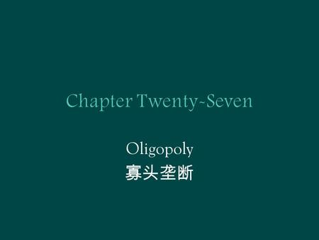 Oligopoly 寡头垄断.  A monopoly is an industry consisting a single firm.  A duopoly is an industry consisting of two firms.  An oligopoly is an industry.