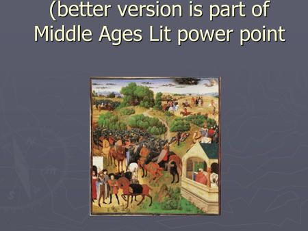Song of Roland (better version is part of Middle Ages Lit power point.