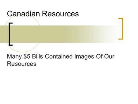 Canadian Resources Many $5 Bills Contained Images Of Our Resources.