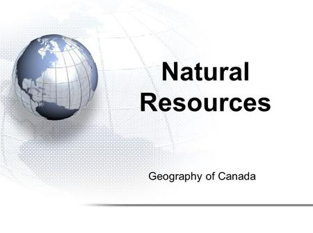 Geography of Canada Natural Resources. 1. The Island 2. Defining Natural Resources 3. Types of Industry.