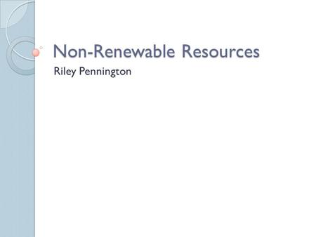 Non-Renewable Resources Riley Pennington. What is a non-renewable resource? A non-renewable resource is whenever you use something and it does not regenerate.