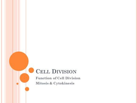 C ELL D IVISION Function of Cell Division Mitosis & Cytokinesis.