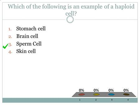Which of the following is an example of a haploid cell? 1. Stomach cell 2. Brain cell 3. Sperm Cell 4. Skin cell.
