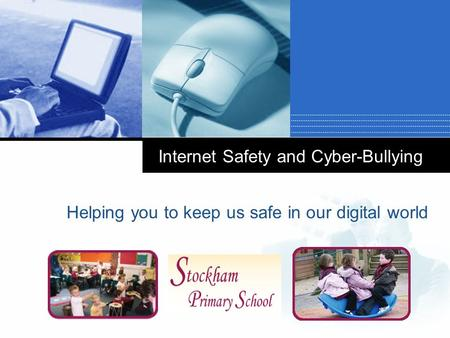 Company LOGO Internet Safety and Cyber-Bullying Helping you to keep us safe in our digital world.