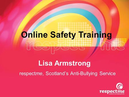 Respectme, Scotland's Anti-Bullying Service Lisa Armstrong Online Safety Training.