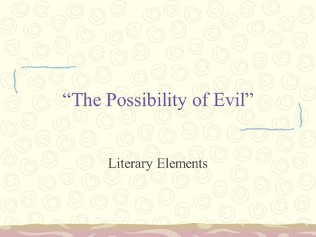 """The Possibility of Evil"" Literary Elements. Characterization Two types: –Indirect: You learn about the character by making inferences and/or judgments."