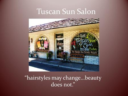 "Tuscan Sun Salon ""hairstyles may change…beauty does not."""