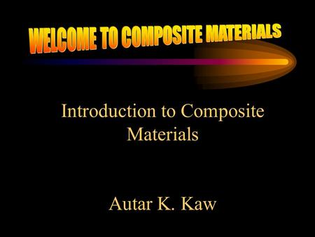 Introduction to Composite Materials Autar K. Kaw.