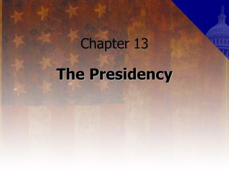 Chapter 13 The Presidency. The Many Roles of the President chief of state – the role of the president as the ceremonial head of government chief executive.