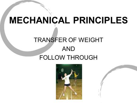 MECHANICAL PRINCIPLES TRANSFER OF WEIGHT AND FOLLOW THROUGH.