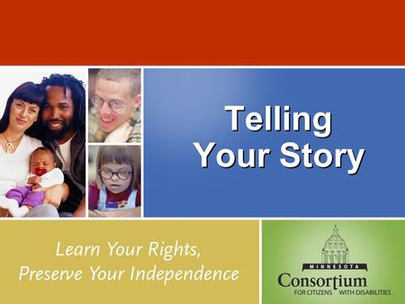 Telling Your Story. About the MN-CCD The Minnesota Consortium for Citizens with Disabilities is a broad-based coalition of more than 100 organizations.