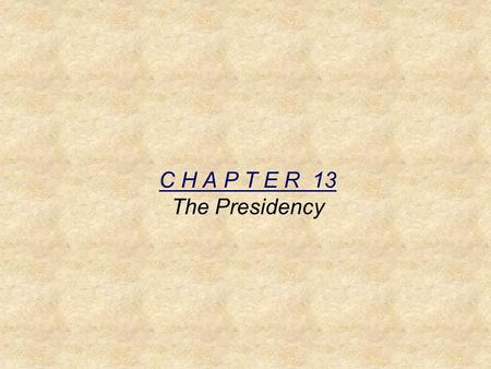 C H A P T E R 13 The Presidency. I. The President's Roles Chief of State – ceremonial head of the govm't Chief Executive – lead exec. branch Chief Administrator.