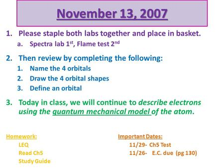 November 13, 2007 1.Please staple both labs together and place in basket. a.Spectra lab 1 st, Flame test 2 nd 2.Then review by completing the following: