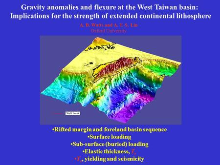 Gravity anomalies and flexure at the West Taiwan basin: Implications for the strength of extended continental lithosphere A. B. Watts and A. T.-S. Lin.