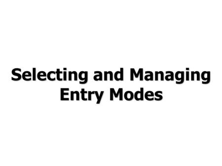Selecting and Managing Entry Modes. © Prentice Hall, 2006International Business 3e Chapter 13 - 2 Chapter Preview Discuss the essential aspects of exporting.