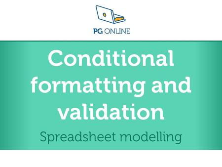 Conditional formatting and validation Spreadsheet modelling.