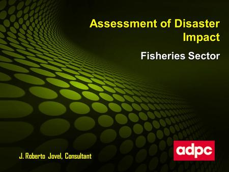 Assessment of Disaster Impact Fisheries Sector J. Roberto Jovel, Consultant.