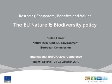 1 Restoring Ecosystem, Benefits and Value: The EU Nature & Biodiversity policy Stefan Leiner Natura 2000 Unit, DG Environment European Commission International.