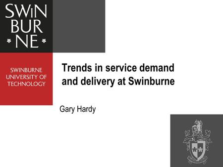 Gary Hardy Trends in service demand and delivery at Swinburne.
