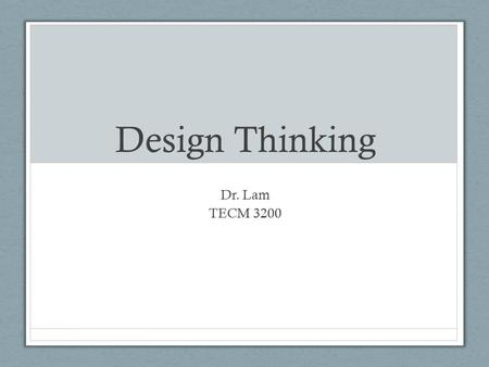 Design Thinking Dr. Lam TECM 3200. What is experience? Define it. Not related specifically to anything but in general.