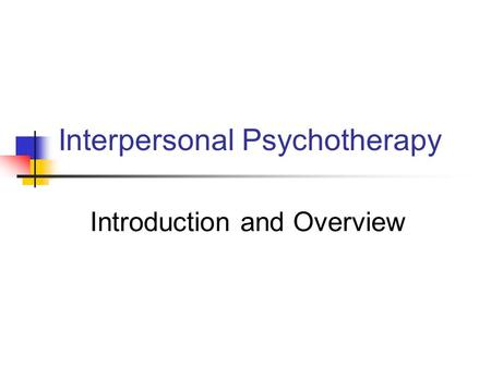 Interpersonal Psychotherapy Introduction and Overview.