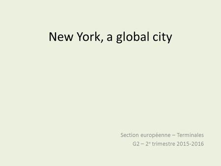 New York, a global city Section européenne – Terminales G2 – 2 e trimestre 2015-2016.