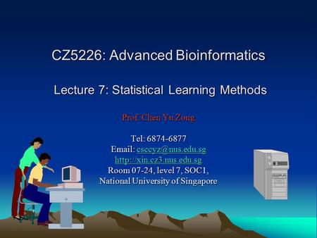 CZ5226: Advanced Bioinformatics Lecture 7: Statistical Learning Methods Prof. Chen Yu Zong Tel: 6874-6877
