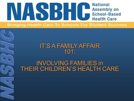 IT'S A FAMILY AFFAIR 101: INVOLVING FAMILIES in THEIR CHILDREN'S HEALTH CARE.