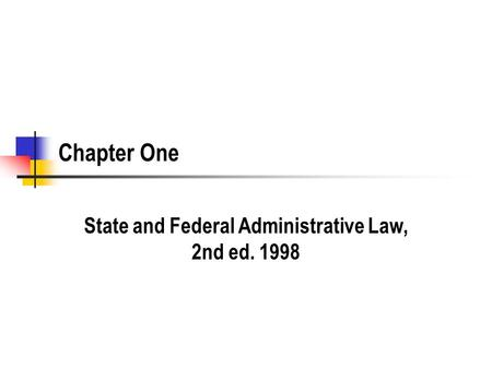 Chapter One State and Federal Administrative Law, 2nd ed. 1998.