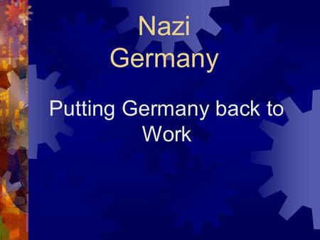 Nazi Germany Putting Germany back to Work. The Situation in 1929  Germany relied on American money under the Dawes Plan to be able to pay for the Reparations.