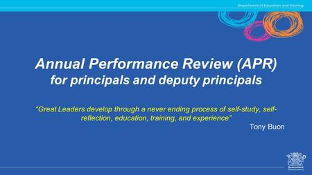 "Annual Performance Review (APR) for principals and deputy principals ""Great Leaders develop through a never ending process of self-study, self- reflection,"