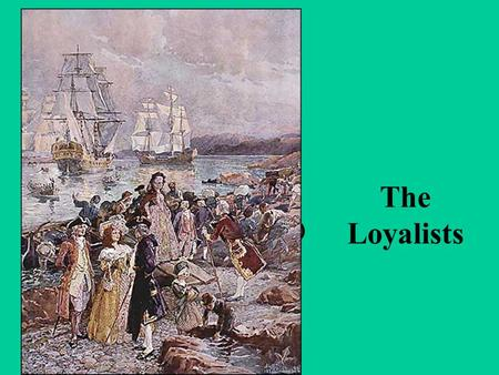 The Loyalists (1776-1815). Who were the Loyalists? Political refugees who moved to Quebec & Nova Scotia for safety They were loyal to the British Empire.
