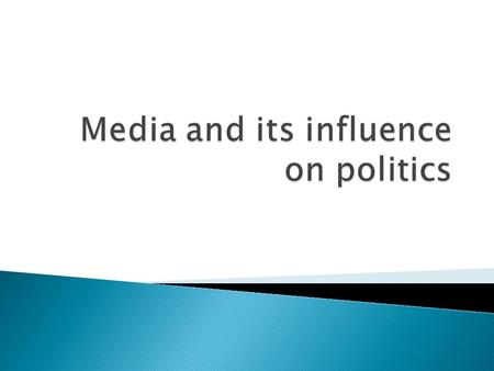  There are four types of mass media that impact voters  Television – has sound bites (30-45 second small reports)  Newspapers  Radio  Magazines.