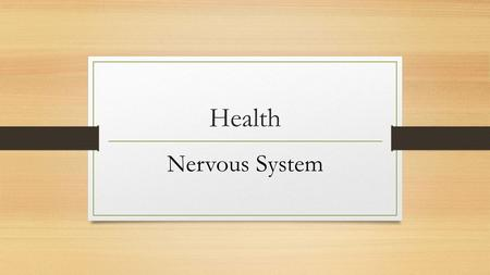 Health Nervous System. The Central Nervous System The combination of the brain and spinal cord together is the central nervous system. The largest part.