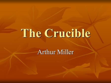 The Crucible Arthur Miller. In the 1600s, Puritans settled on the East coast of the United States. In the 1600s, Puritans settled on the East coast of.