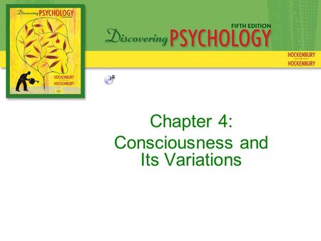 "Chapter 4: Consciousness and Its Variations. Can be characterized as the ""Private I"" Personal awareness of mental activities, internal sensations, and."