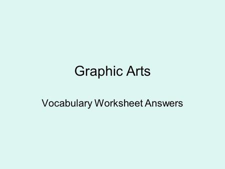 Graphic Arts Vocabulary Worksheet Answers. What is digital art? Any artwork that uses some kind of computer technology (includes digital cameras, camcorders,
