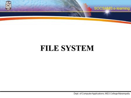 SOCSAMS e-learning Dept. of Computer Applications, MES College Marampally FILE SYSTEM.