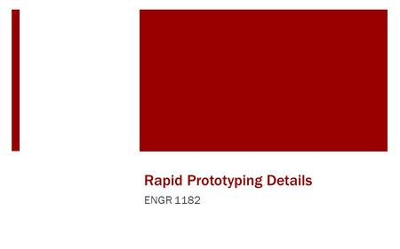 Rapid Prototyping Details ENGR 1182. Objectives  Examples of different methods of Rapid Prototyping  How a 3D printer works  3D Printing in EED  Tools.