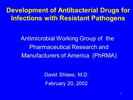 1 Development of Antibacterial Drugs for Infections with Resistant Pathogens Antimicrobial Working Group of the Pharmaceutical Research and Manufacturers.