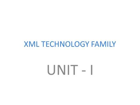 XML TECHNOLOGY FAMILY UNIT - I XML XML - Introduction.
