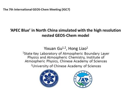 'APEC Blue' in North China simulated with the high resolution nested GEOS-Chem model Yixuan Gu 1,2, Hong Liao 1 1 State Key Laboratory of Atmospheric Boundary.